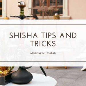 Shisha Tips and Tricks