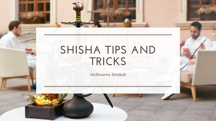Shisha Tips and Tricks